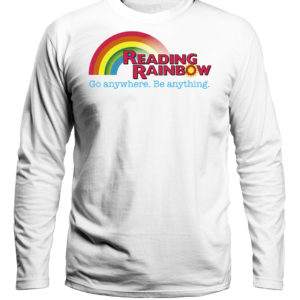 Reading Rainbow Go Anywhere Be Anything Shirt