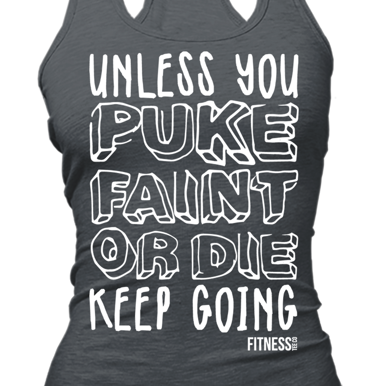Unless You Puke Faint Or Die Keep Going Shirt