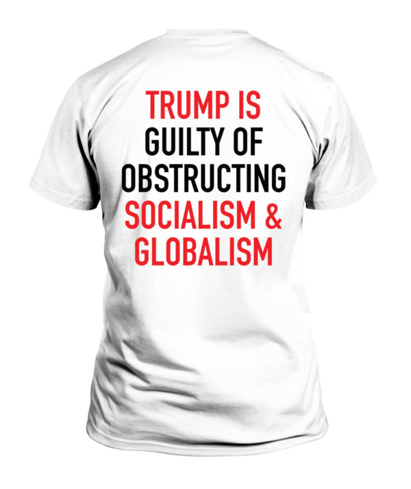 Official Trump Is Guilty Of Obstructing Socialism & Globalism Shirt