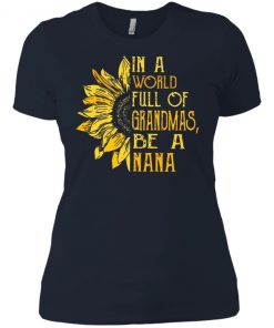 Official Funny In a World Full Of Grandmas Be A Nana Ladies Shirt tank top ls, hoodie Gift
