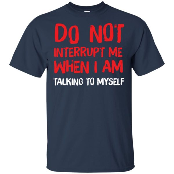Official Do Not Interrupt Me When I Am Talking To Myself Classic T-shirt Tank Top Long Slevees