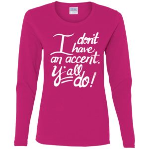 I Dont Have An Accent Ladies Shirt