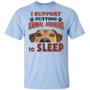 I Support Putting Animal Abusers To Sleep Funny T-Shirt