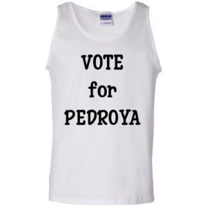 Vote for Pedroya Shirt Tank top long sleeves