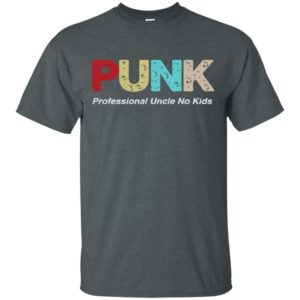 PUNK Professional Uncle No Kids Shirt Tank Top Long Sleeves Hoodie