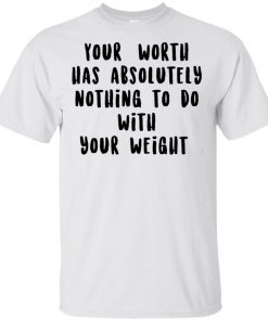 Official Your Worth Has Absolutely Nothing To Do With Your Weight T-shirt
