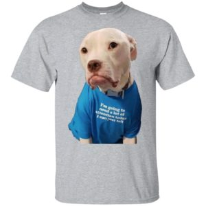 Dog Funny I'm Going To Need A Lot Of Attention Today I Can Just Tell Shirt Tank top long sleeves