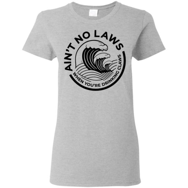 Official Funny Ain't No Laws When You're Drinking Claws Shirt Tank top gift Shirt