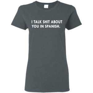 Official I Talk Shit About You In Spanish Shirt Hoodies