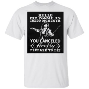 Hello My Name Is Inigo Montoya You Cancel Firefly Prepare To Die Shirt Tank top long sleeves