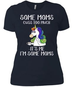 Some Moms Cuss Too Much It's Me I'm Some Moms Tank top Hoodie Ladies Shirt