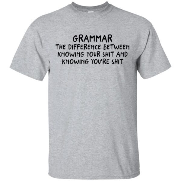 Funny Grammar The Different Between Knowing Your Shit And Knowing You're Shit Joke Design Shirt