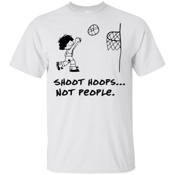 Shoot Hoops Not People t-shirt Tank top long sleeves