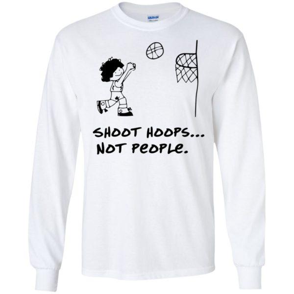 Shoot Hoops Not People t-shirt Tank top long sleeves