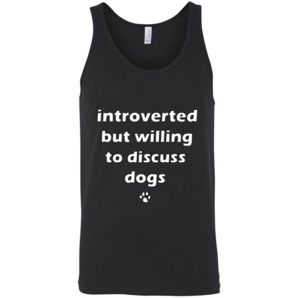 Introverted But Willing To Discuss Dogs T-Shirt