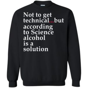 Not To Get Technical but According to Science Alcohol is Solution