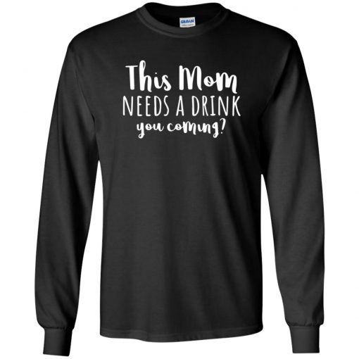 Funny Mom Gift This Mom Needs A Drink T-Shirt Long Sleeve