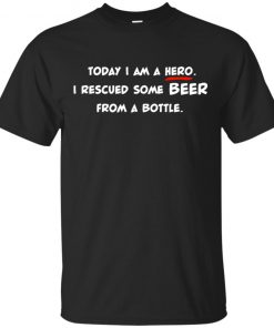 Today I Am A Hero I Rescued Some Beer From A Bottle Long Sleeve T-Shirt