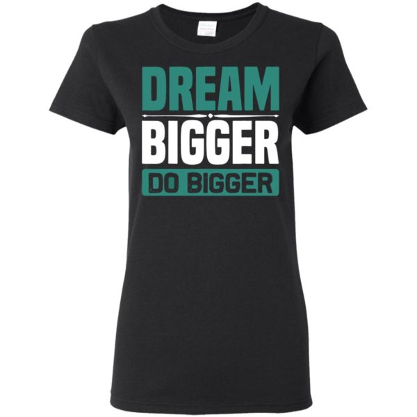 Dream Bigger Do Bigger T-Shirt