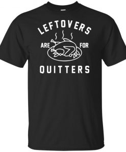 Funny Leftovers Are For Quitters Turkey T-shirt Hoodie
