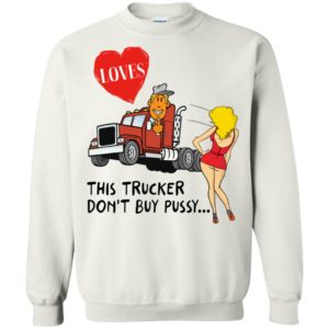 This Trucker Don't Buy Pussy Shirt