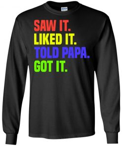 Funny Son Daughter Shirt Gift Dad Saw It Liked It Got It T-Shirt