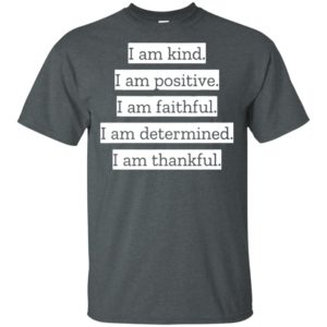 I Am Kind I Am Positive I Am Faithful Positive Affirmation Quote Motivational Gift T-Shirt
