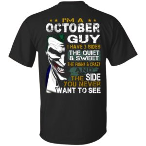 I'm A October Guy I Have 3 Sides the quiet and Sweet the funny Crazy shirt