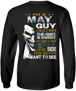 I'm A May Guy I Have 3 Sides the quiet and Sweet the funny Crazy shirt long sleeves hoodie