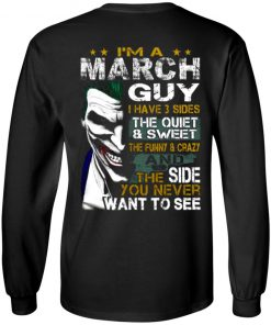 I'm A March Guy I Have 3 Sides the quiet and Sweet the funny Crazy