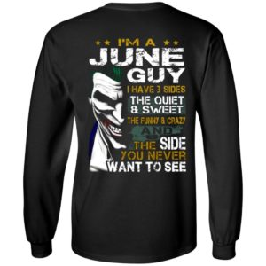 I'm A June Guy I Have 3 Sides the quiet and Sweet the funny Crazy shirt long sleeves hoodie