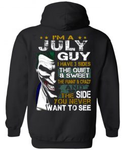 I'm A July Guy I Have 3 Sides the quiet and Sweet the funny Crazy shirt long sleeves hoodie