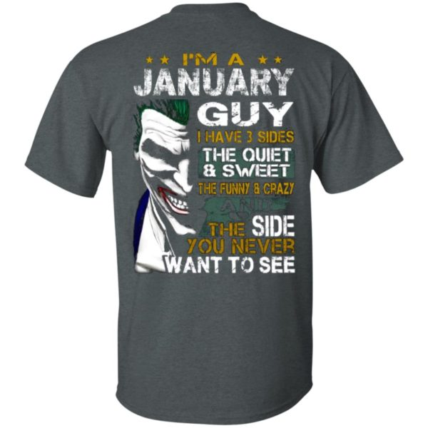 I'm A January Guy I Have 3 Sides the quiet and Sweet the funny Crazy shirt