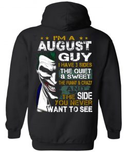 I'm A August Guy I Have 3 Sides the quiet and Sweet the funny Crazy shirt
