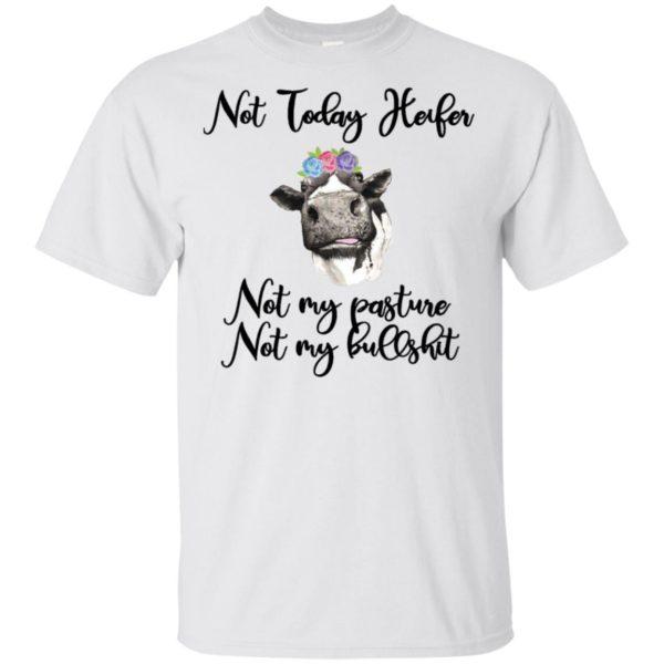 Not today Heifer Not my pasture Not my bullshit Shirt