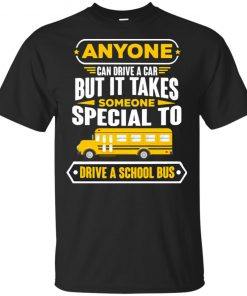 Anyone Can Drive A Car But It Takes Someone Special To Drive A School Bus