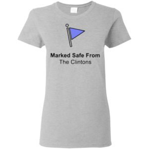 Marked Safe From The Clinton's Shirt