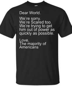 Dear World We're Sorry We're Scared Too Shirt Ls Hoodie