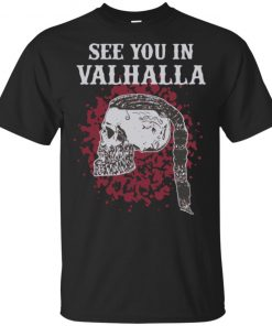 See You In Valalhalla Shirt, Long Sleeve, Hoodie