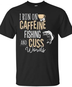 I Run on Caffeine FISHING and Cuss Words Shirt Ls Hoodie Sweatshirt