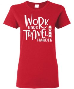 Work Hard Travel Harder Shirt Tank Hoodie Ls