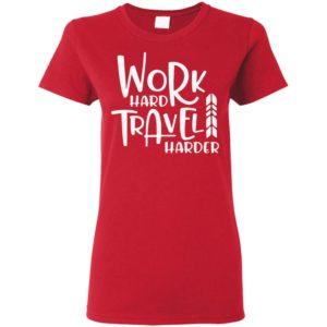 Work Hard Travel Harder Shirt Tank Hoodie Ls