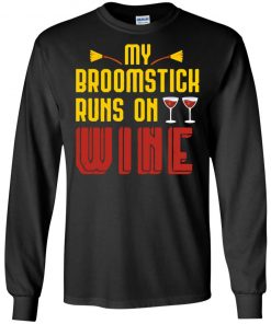 Funny Halloween Witch Saying My Broomstick Run On Wine Long Sleeve T-Shirt