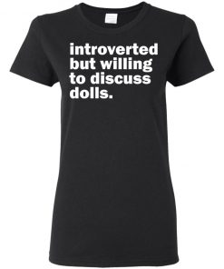 Introverted But willing To Discuss Dolls Shirt