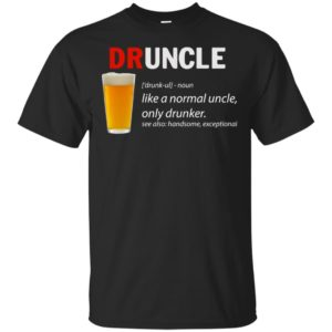 Druncle Like A Normal Uncle Only Drunker See Also Handsome Exceptional Shirt Ls Hoodie