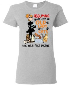 Assuming I'm Just An Old Lady With Cats Was Your First Mistake Shirt