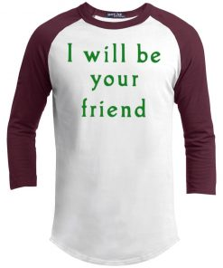 I will be your friend kid shirt