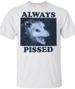 Always Pissed Shirt