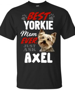 Best Yorkie Mom Ever Just Ask Axel Shirt Tank Ls