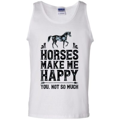Horses Make Me Happy You Not So Much Shirt Tank top Long sleeves